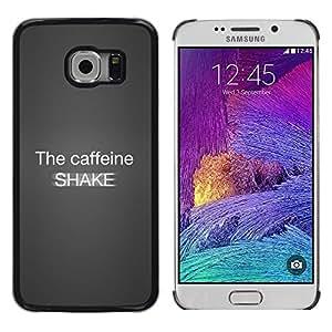 Be Good Phone Accessory // Dura Cáscara cubierta Protectora Caso Carcasa Funda de Protección para Samsung Galaxy S6 EDGE SM-G925 // Caffeine Coffee Shake Quote Funny Love