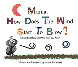 Mama, How Does The Wind Start To Blow?: A Counting Story That Will Blow You Away! by [Styczinski, Jeanne]