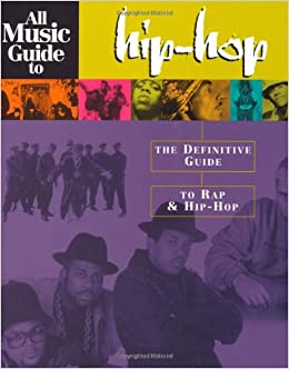 All Music Guide to Hip-Hop: The Definitive Guide to Rap and Hip ...
