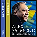 The Dream Shall Never Die Audiobook by Alex Salmond Narrated by Alex Salmond