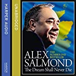 The Dream Shall Never Die | Alex Salmond
