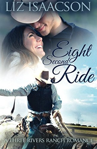 Eight Second Ride: An Inspirational Western Romance (Three Rivers Ranch Romance) (Volume 6) pdf epub