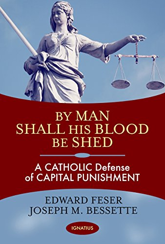 By Man Shall His Blood Be Shed: A Catholic Defense of Capital Punishment by [Feser, Edward, Bessette, Joseph]