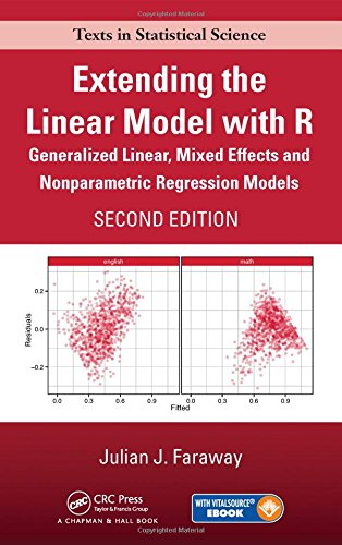 Extending the Linear Model with R: Generalized Linear, Mixed Effects and Nonparametric Regression Models, Second Edition (Chapman & Hall/CR