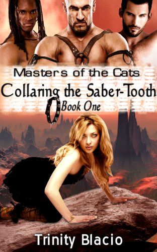 (Masters of the Cats: Collaring the Saber-Tooth (The Masters of The Cats Series Book 1))