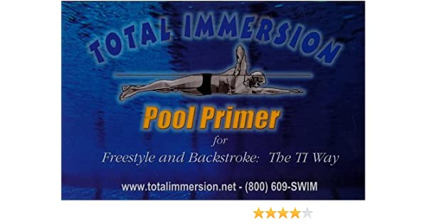 Total Immersion Pool Primer For Freestyle And Backstroke The TI Way By Terry Laughlin 2000 09 07 Amazon Books