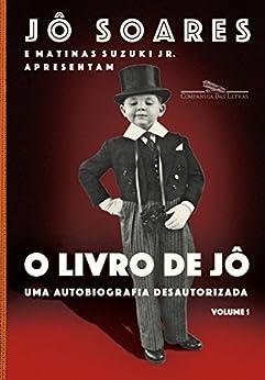 O livro de Jô - Volume 1: Uma autobiografia desautorizada por [Soares, Jô, Jr., Matinas Suzuki]