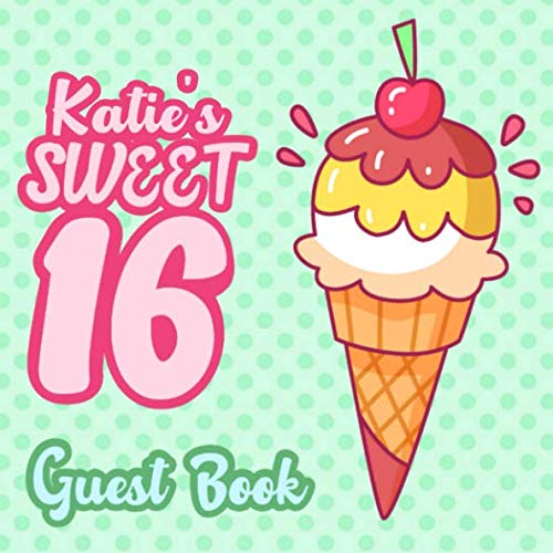 Katie's Sweet 16 Guest Book: 16th Birthday Guest Book for Girls Named Katie - Pink & Mint Green Polka Dot for Sixteen Year Old - Katie Birthday Book - ... Space for Message  (112 Pages 8.25 x 8.25)