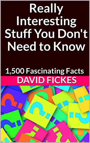Really Interesting Stuff You Don't Need to Know by David Fickes