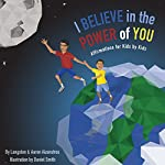 I Believe in the Power of You: Affirmation for Kids by Kids | Langston Aizenstros,Aaron Aizenstros