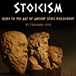 Stoicism: Guide to the Art of Ancient Stoic Philosophy | Ferdinand Jives