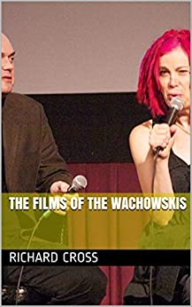 The Films of The Wachowskis (The Films of... Book 6) by [Cross, Richard]