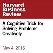 A Cognitive Trick for Solving Problems Creatively Other by Theodore Scaltsas Narrated by Fleet Cooper