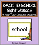 Back to School Sight Words 6 - 95 Noun Flashcards for Students (Back to School Sight Words for New Readers)