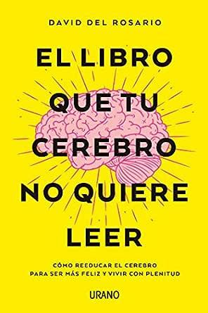 El libro que tu cerebro no quiere leer: Cómo reeducar el cerebro ...