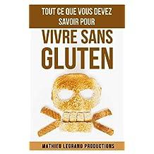 Tout ce que vous devez savoir pour vivre sans Gluten: Régime sans Gluten - Les aliments à éviter absolument et ceux à privilégier (French Edition)