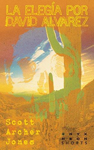 La Elegía por David Alvarez (Onyx Neon Shorts Book 9)