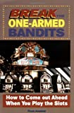 Break the One-Armed Bandits: How to Come Out Ahead
