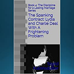 The Spanking Contract: Lydia and Charlie Deal with a Frightening Problem