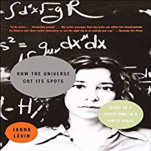 How the Universe Got Its Spots: Diary of a Finite Time in a Finite Space Audiobook by Janna Levin Narrated by Christine Williams