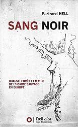 Sang noir : Chasse, forêt et mythe de l'homme sauvage en Europe