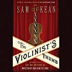 The Violinist's Thumb: And Other Lost Tales of Love, War, and Genius, as Written by Our Genetic Code | Sam Kean