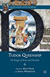 img - for Tudor Queenship: The Reigns of Mary and Elizabeth (Queenship and Power) by Alice Hunt (Editor), Anna Whitelock (Editor) (8-Jan-2013) Paperback book / textbook / text book