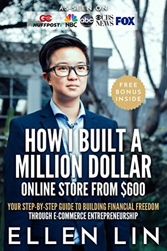 How I Built a Million Dollar Online Store From $600: Your step-by-step guide to building financial freedom through E-commerce - Online Stores Llc
