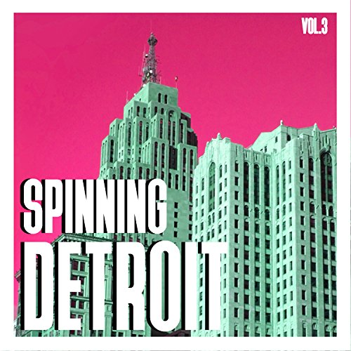 Spinning Detroit, Vol. 3 - Best of Detroit Techno (Best Detroit Techno Albums)