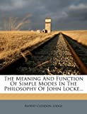 The Meaning and Function of Simple Modes in the Philosophy of John Locke, Rupert Clendon Lodge, 1277831009