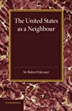 The United States As a Neighbour from a Canadian Point of View, Falconer, Robert, 1107657652