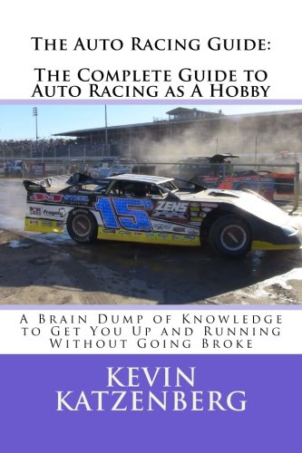 e: The Complete Guide to Auto Racing as A Hobby: A Brain Dump of Knowledge to Get You Up and Running Without Going Broke ()
