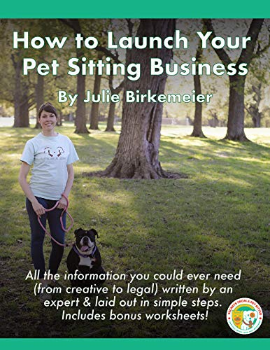 How to Launch Your Pet Sitting Business: All the information you could ever need (from creative to legal) written by an expert & laid out in simple steps. by [Birkemeier, Julie]