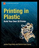 Printing in Plastic: Build Your Own 3D Printer (Technology in Action) by Patrick Hood-Daniel, James Floyd Kelly Picture