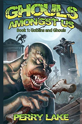 Goblins & Ghouls: Ghouls Amongst Us, Book 1 by Perry Lake