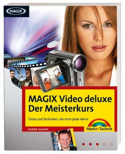 MAGIX Video deluxe - Der Meisterkurs - Workshops in Farbe für Fortgeschrittene: Tricks und Techniken, die nicht jeder kennt. (M+T Meisterkurs)