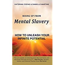 Rising Up From Mental Slavery: How to Unleash Your Infinite Potential