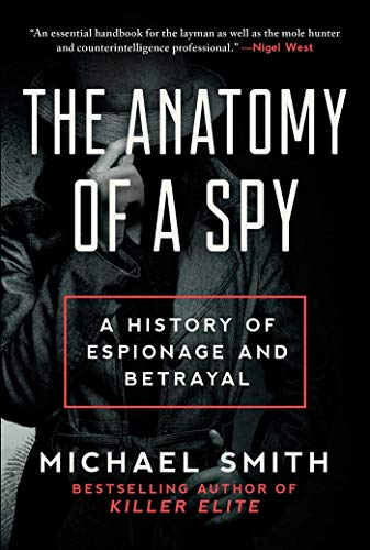 The Anatomy of a Spy: A History of Espionage and Betrayal