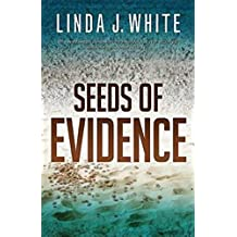 Seeds of Evidence by Linda J. White (2013-04-01)