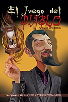 El Juego del Diablo: Una novela de suspense y terror psicológico (Spanish Edition) by [Téllez, Juan José Díaz]