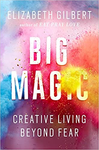 Image result for Big Magic by Elizabeth Gilbert