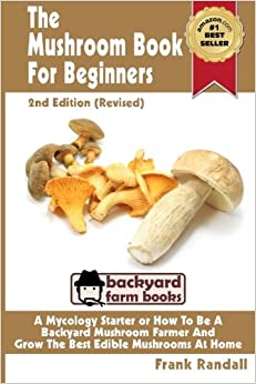 ~INSTALL~ The Mushroom Book For Beginners: 2nd Edition Revised : A Mycology Starter Or How To Be A Backyard Mushroom Farmer And Grow The Best Edible Mushrooms At Home (Volume 1). aleman should might Services option