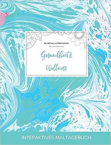 Maltagebuch für Erwachsene: Gesundheit & Wellness (Blumenillustrationen, Türkiser Marmor)