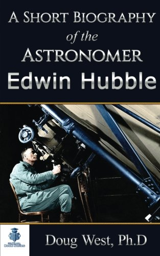 A Short Biography of the Astronomer Edwin Hubble (30 Minute Book Series) (Volume 2)