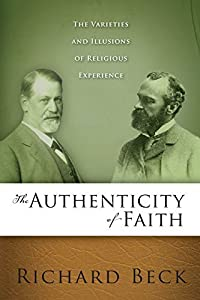The Authenticity of Faith: The Varieties and Illusions of Religious Experience by Richard Beck (2012-01-10)