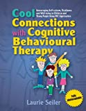 Cool Connections with Cognitive Behavioural Therapy, Laurie Seiler, 1843106183