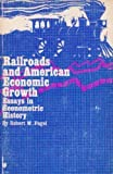 img - for Railroads and American Economic Growth: Essays in Econometric History book / textbook / text book