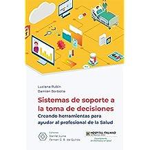 Sistemas de Soporte a la Toma de Decisiones:: creando herramientas para ayudar al profesional de la salud (Spanish Edition)