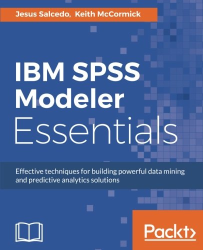 IBM SPSS Modeler Essentials: Effective techniques for building powerful data mining and predictive analytics solutions