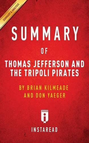 Summary of Thomas Jefferson and the Tripoli Pirates: by Brian Kilmeade and Don Yaeger   Includes Analysis